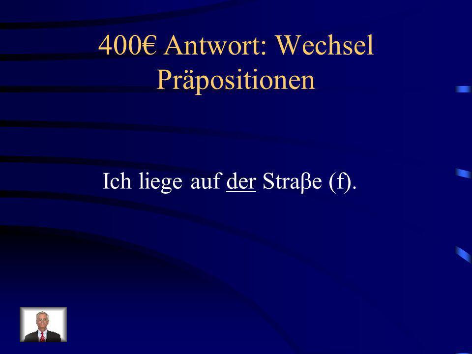 400€ Antwort: Wechsel Präpositionen