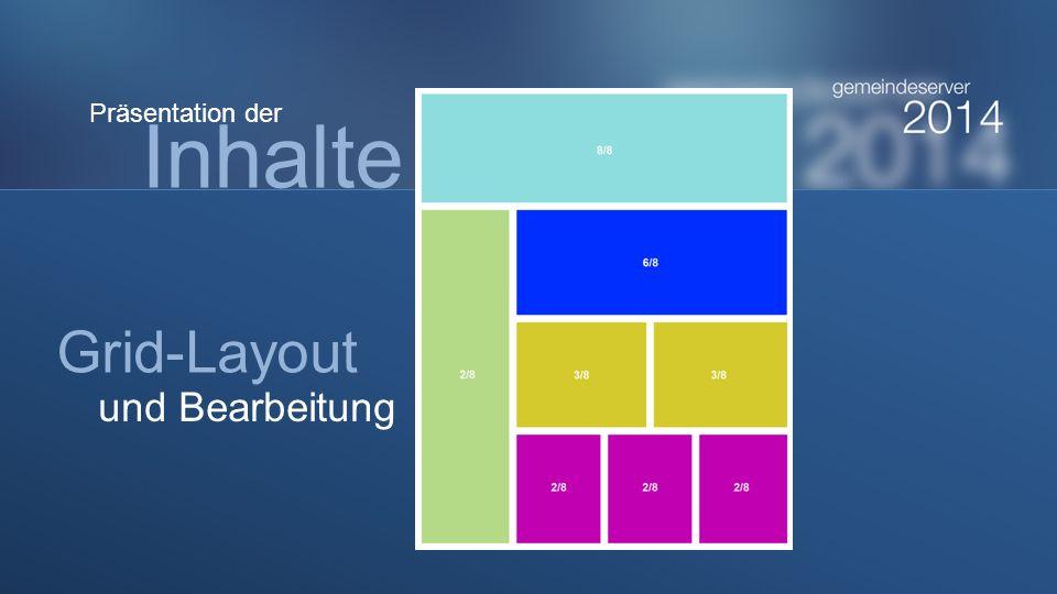 Inhalte Grid-Layout und Bearbeitung Präsentation der