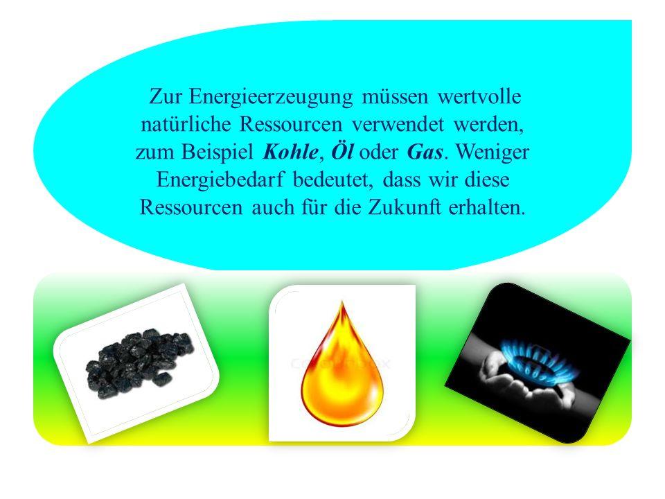 Zur Energieerzeugung müssen wertvolle natürliche Ressourcen verwendet werden, zum Beispiel Kohle, Öl oder Gas.