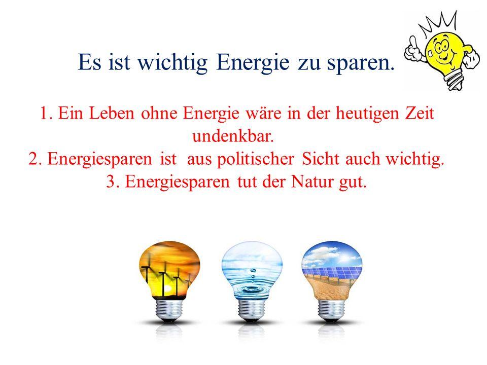 Es ist wichtig Energie zu sparen. 1