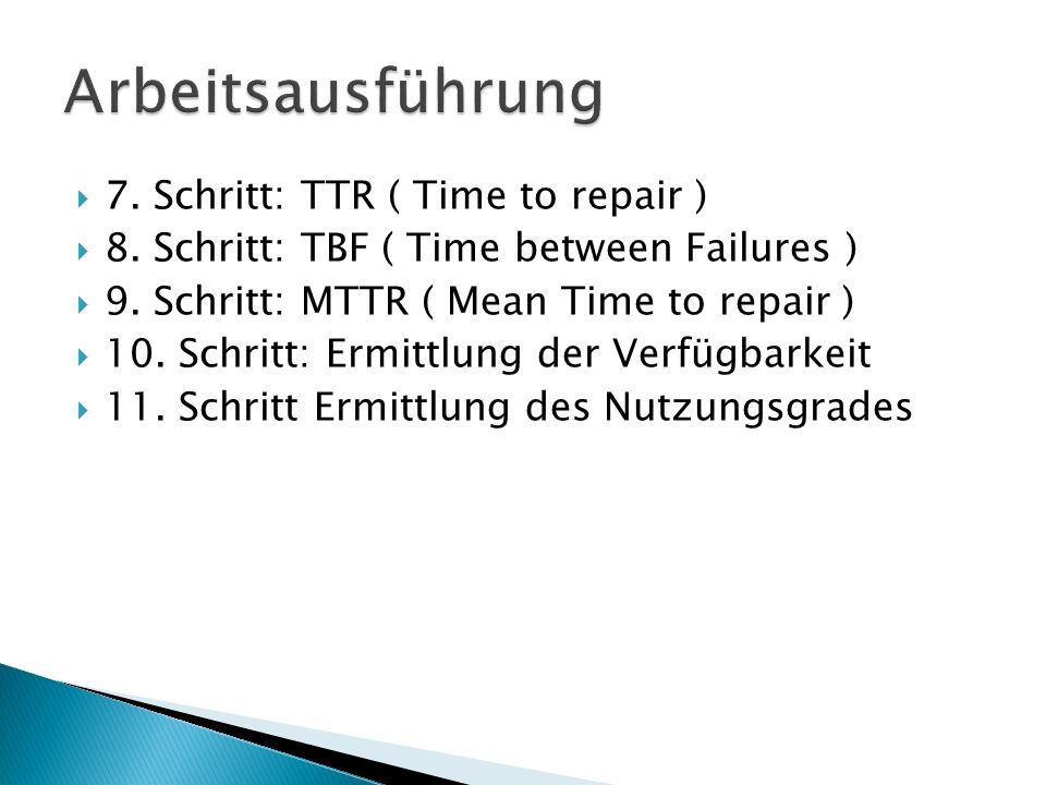 Arbeitsausführung 7. Schritt: TTR ( Time to repair )