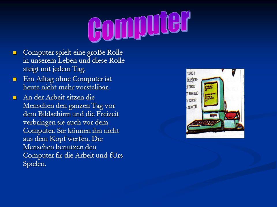 Computer Computer spielt eine groBe Rolle in unserem Leben und diese Rolle steigt mit jedem Tag.