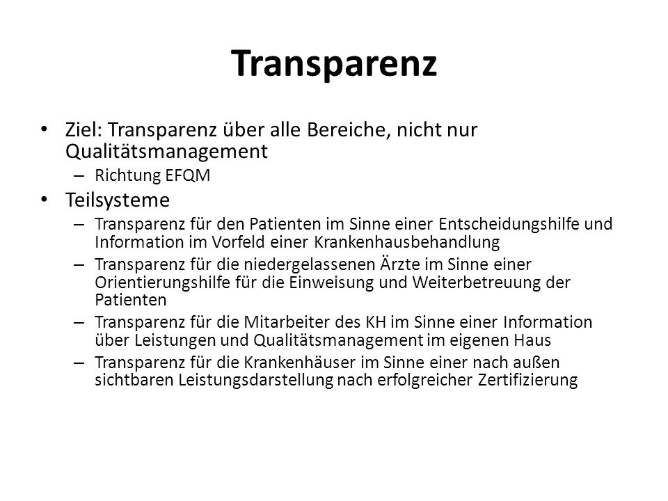 Transparenz Ziel: Transparenz über alle Bereiche, nicht nur Qualitätsmanagement. Richtung EFQM. Teilsysteme.
