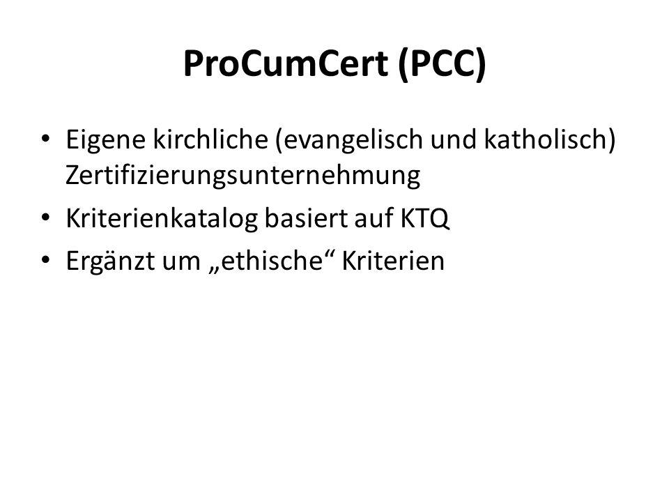 ProCumCert (PCC) Eigene kirchliche (evangelisch und katholisch) Zertifizierungsunternehmung. Kriterienkatalog basiert auf KTQ.