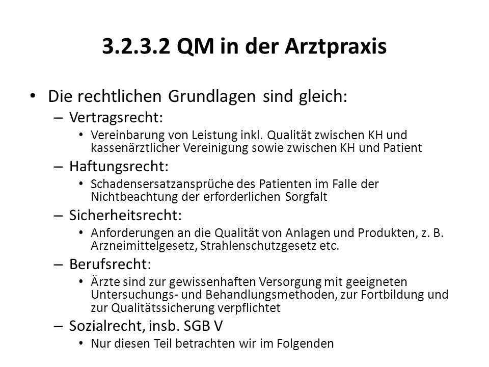 3.2.3.2 QM in der Arztpraxis Die rechtlichen Grundlagen sind gleich: