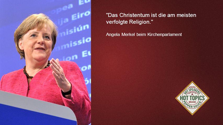 FOTOBACKGROUND Das Christentum ist die am meisten verfolgte Religion. Angela Merkel beim Kirchenparlament.