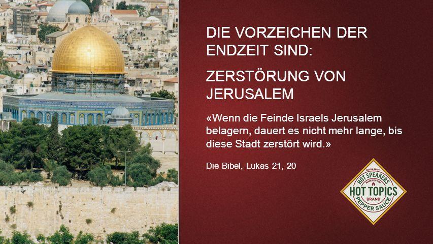DIE VORZEICHEN DER ENDZEIT SIND: ZERSTÖRUNG VON JERUSALEM
