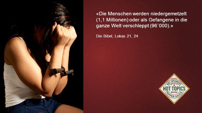 FOTOBACKGROUND «Die Menschen werden niedergemetzelt (1,1 Millionen) oder als Gefangene in die ganze Welt verschleppt (96`000).»