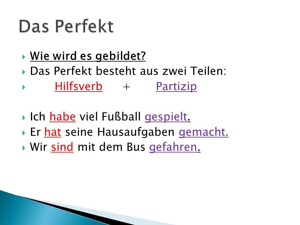 Das Perfekt Wie wird es gebildet Das Perfekt besteht aus zwei Teilen: