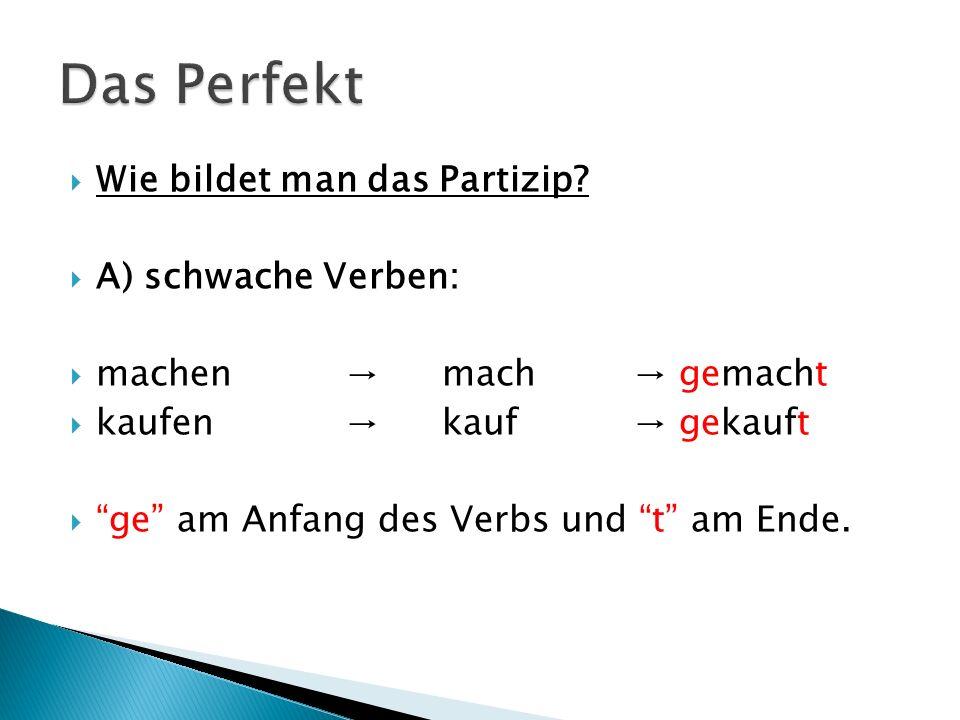 Das Perfekt Wie bildet man das Partizip A) schwache Verben: