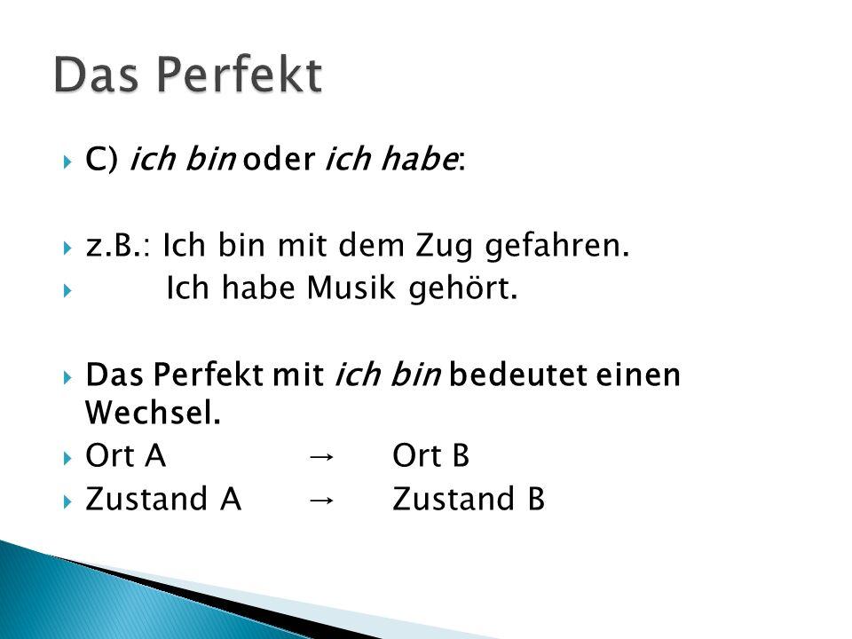 Das Perfekt C) ich bin oder ich habe: