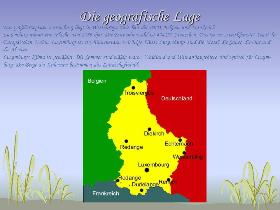 Die geografische Lage Das Großherzogtum Luxemburg liegt in Westeuropa zwischen der BRD, Belgien und Frankreich.