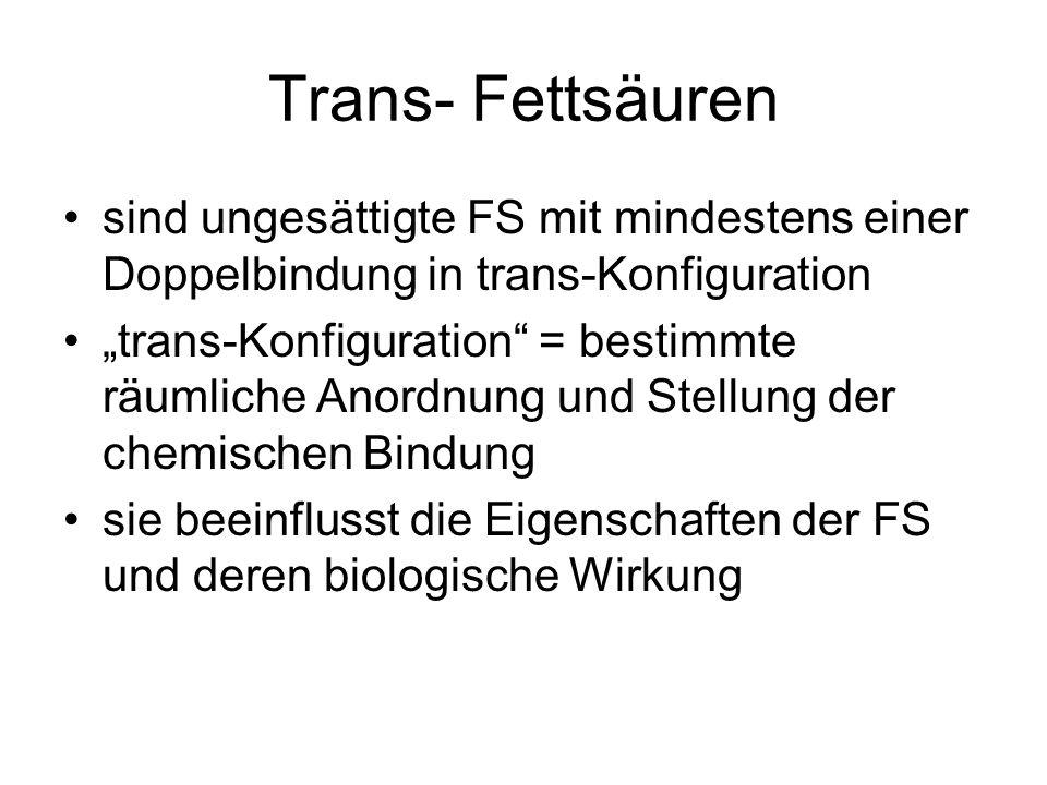 Trans- Fettsäuren sind ungesättigte FS mit mindestens einer Doppelbindung in trans-Konfiguration.