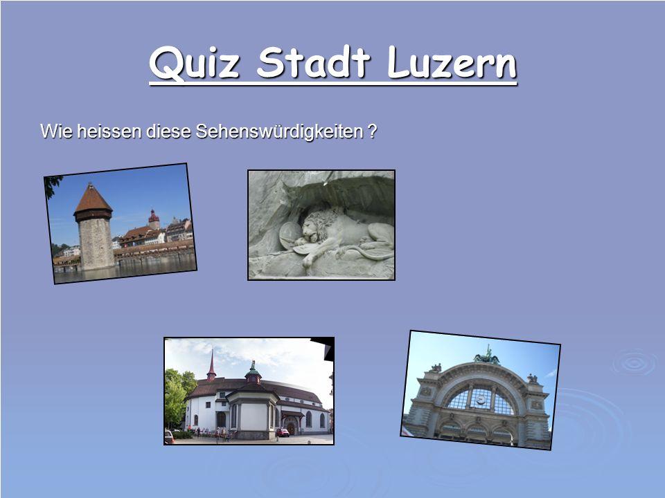 Quiz Stadt Luzern Wie heissen diese Sehenswürdigkeiten