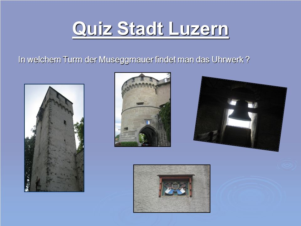 Quiz Stadt Luzern In welchem Turm der Museggmauer findet man das Uhrwerk