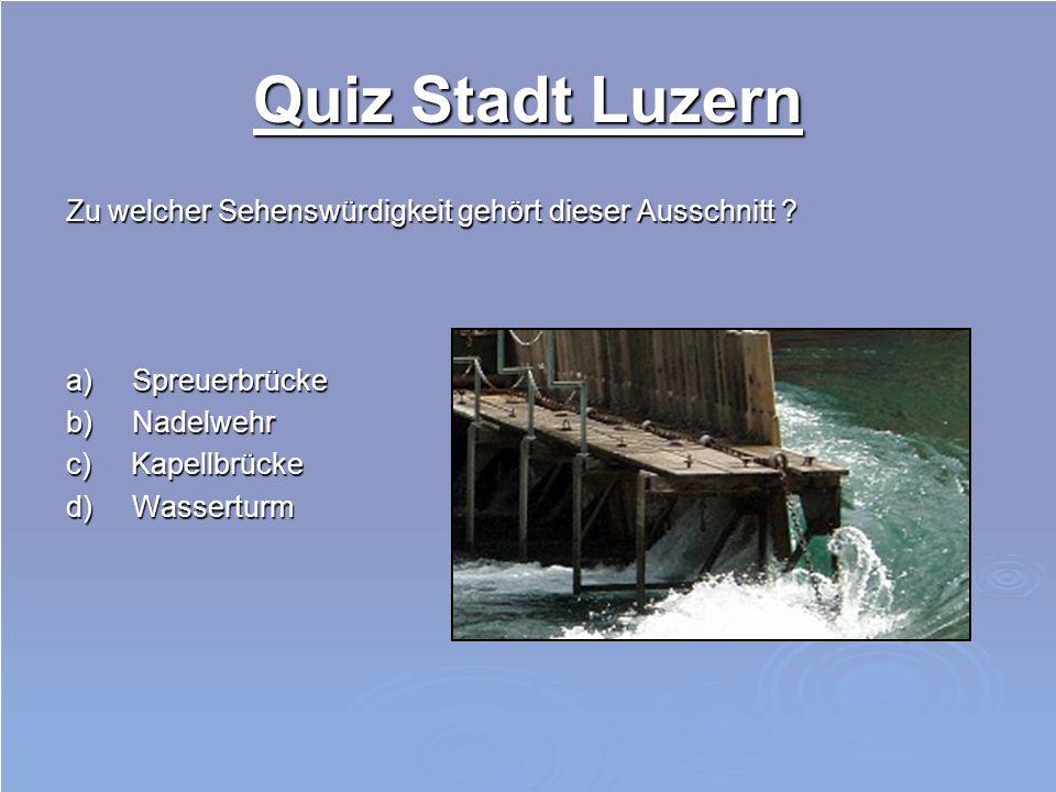 Quiz Stadt Luzern Zu welcher Sehenswürdigkeit gehört dieser Ausschnitt a) Spreuerbrücke. b) Nadelwehr.