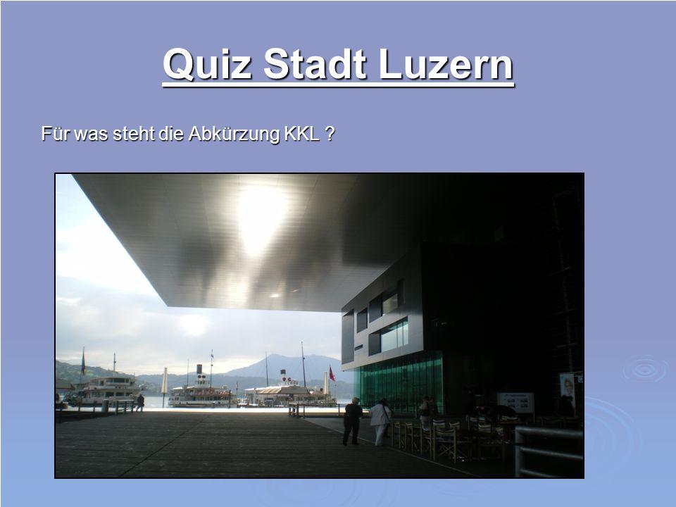 Quiz Stadt Luzern Für was steht die Abkürzung KKL