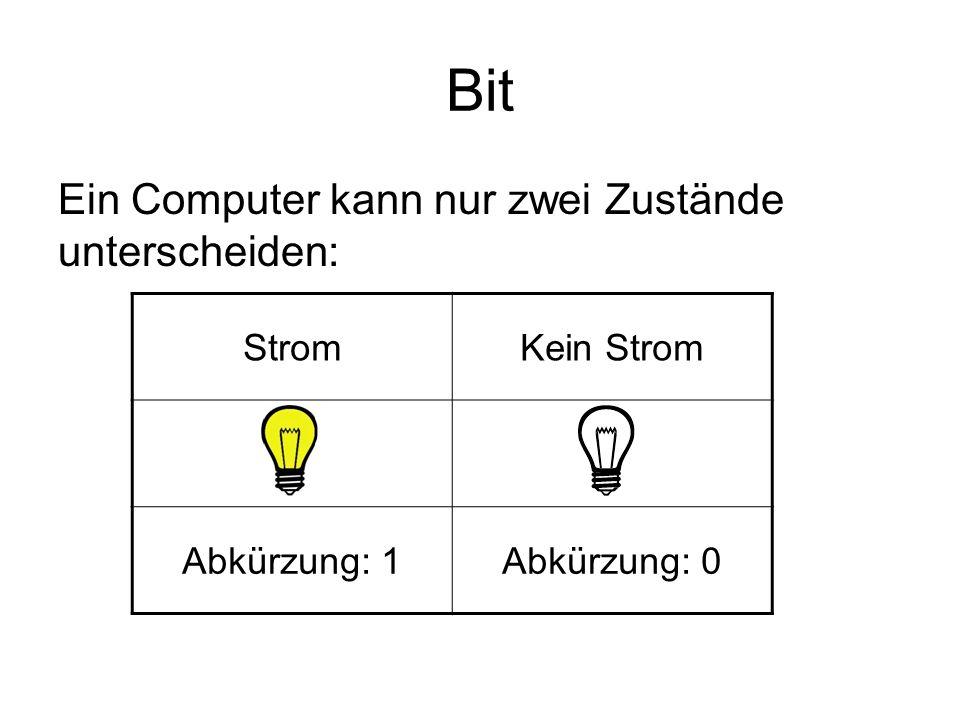 Bit Ein Computer kann nur zwei Zustände unterscheiden: Strom