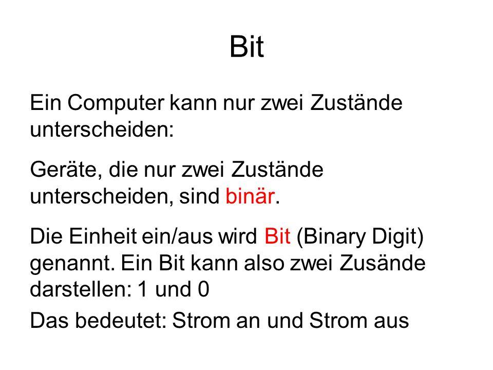 Bit Ein Computer kann nur zwei Zustände unterscheiden: