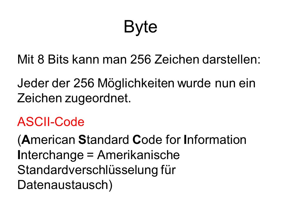 Byte Mit 8 Bits kann man 256 Zeichen darstellen: