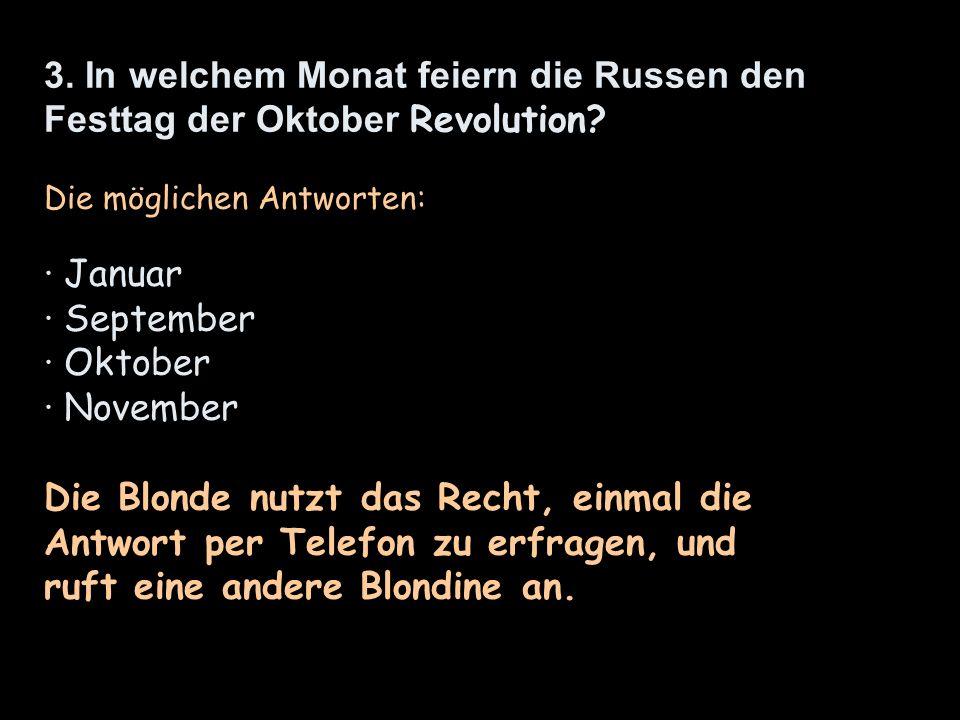 3. In welchem Monat feiern die Russen den Festtag der Oktober Revolution.