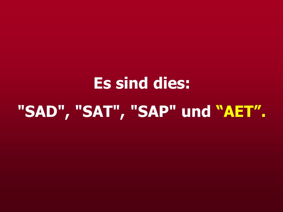 Es sind dies: SAD , SAT , SAP und AET .