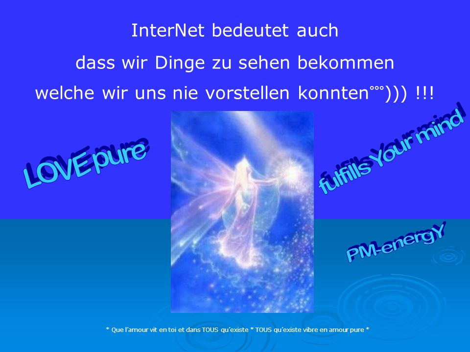fulfills Your mind LOVE pure PM-energY InterNet bedeutet auch