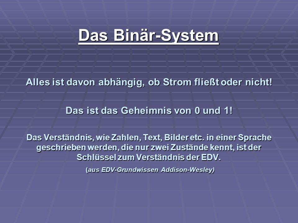 Das Binär-System Alles ist davon abhängig, ob Strom fließt oder nicht!