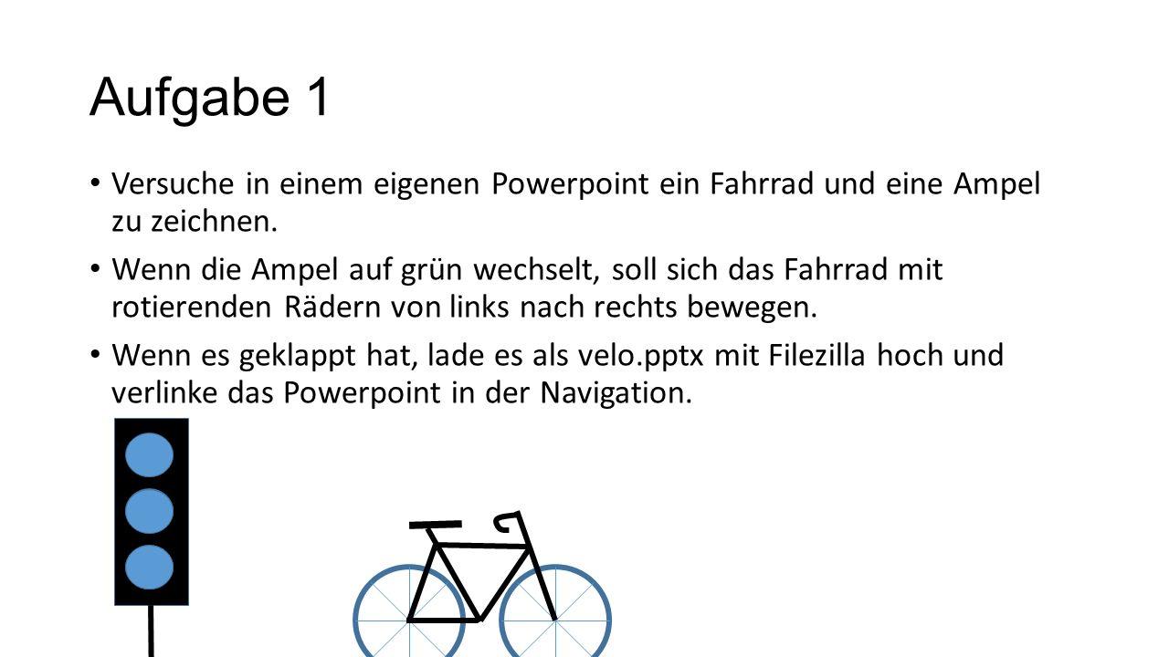 Aufgabe 1 Versuche in einem eigenen Powerpoint ein Fahrrad und eine Ampel zu zeichnen.