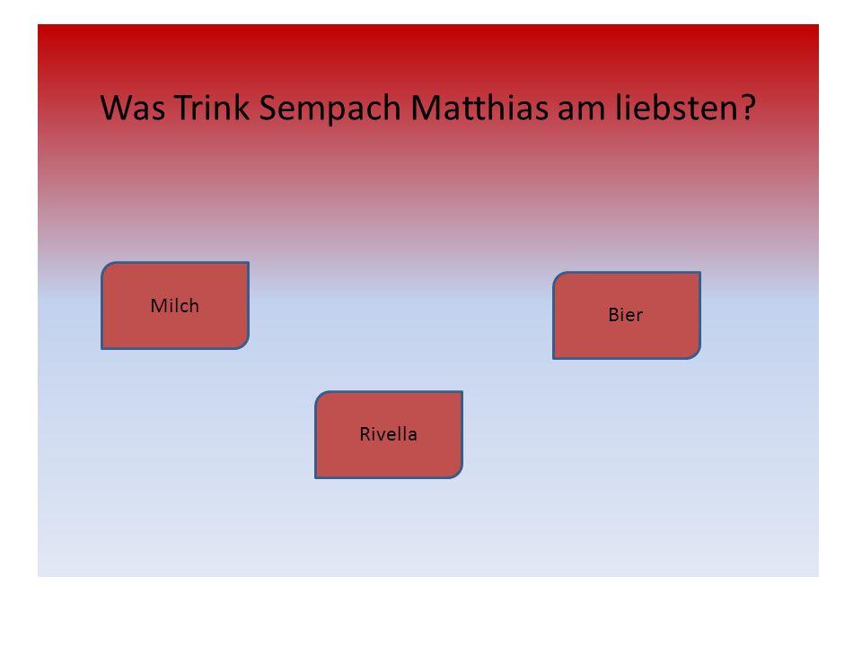 Was Trink Sempach Matthias am liebsten
