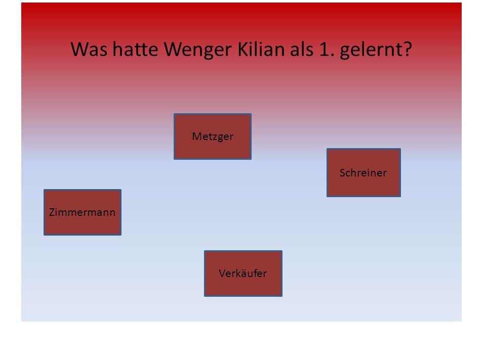 Was hatte Wenger Kilian als 1. gelernt