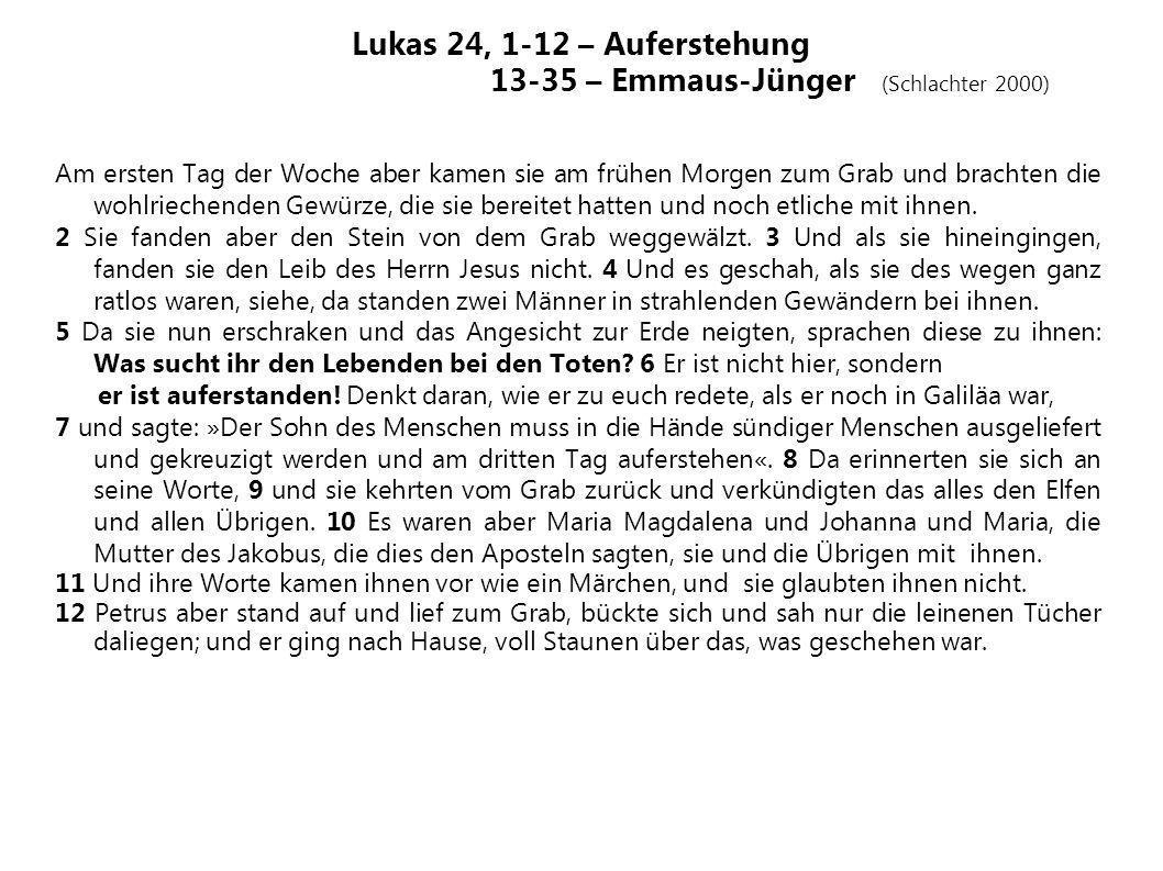 Lukas 24, 1-12 – Auferstehung 13-35 – Emmaus-Jünger (Schlachter 2000)