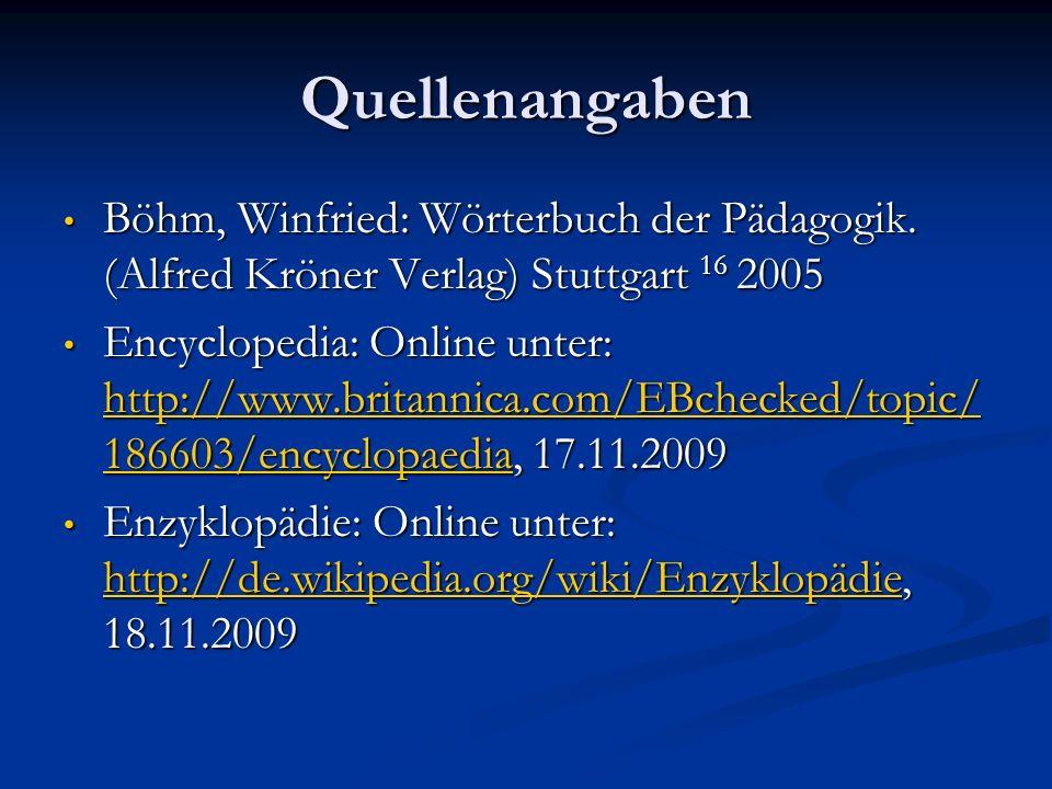 Quellenangaben Böhm, Winfried: Wörterbuch der Pädagogik. (Alfred Kröner Verlag) Stuttgart 16 2005.