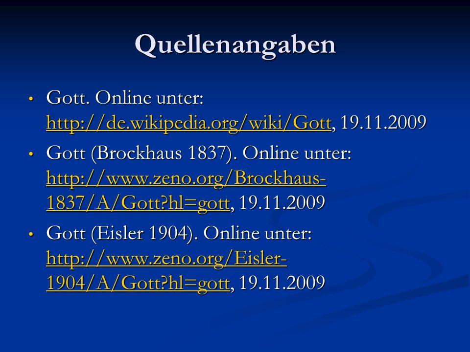 Quellenangaben Gott. Online unter: http://de.wikipedia.org/wiki/Gott, 19.11.2009.