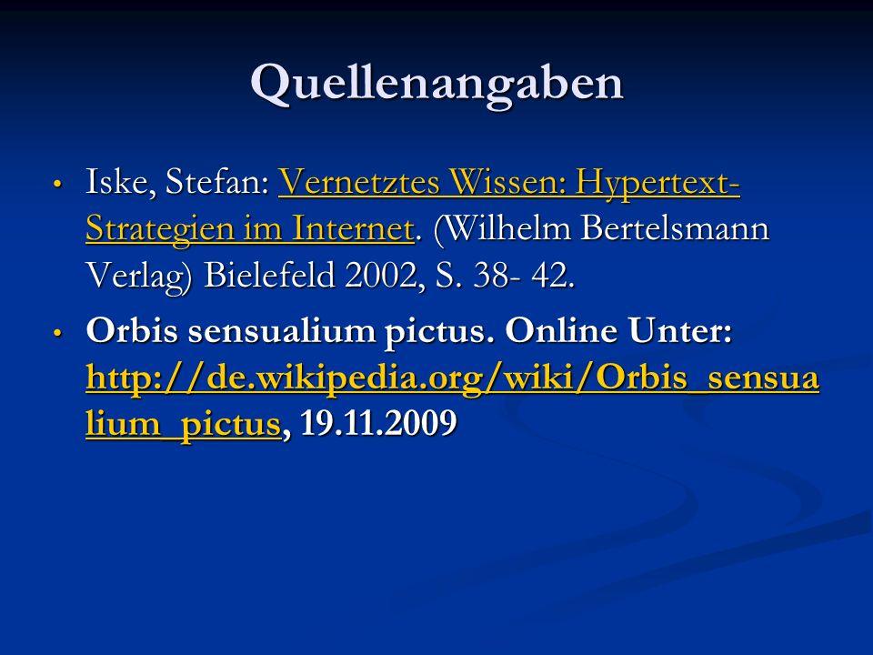 Quellenangaben Iske, Stefan: Vernetztes Wissen: Hypertext-Strategien im Internet. (Wilhelm Bertelsmann Verlag) Bielefeld 2002, S. 38- 42.