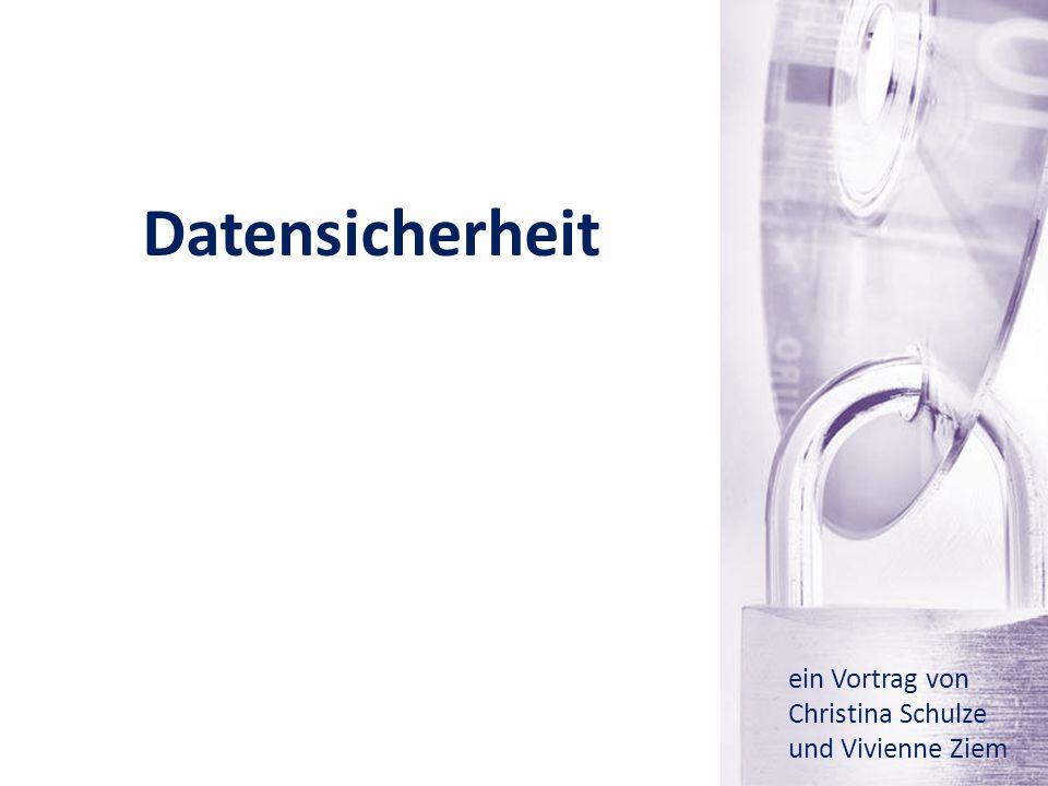 Datensicherheit ein Vortrag von Christina Schulze und Vivienne Ziem