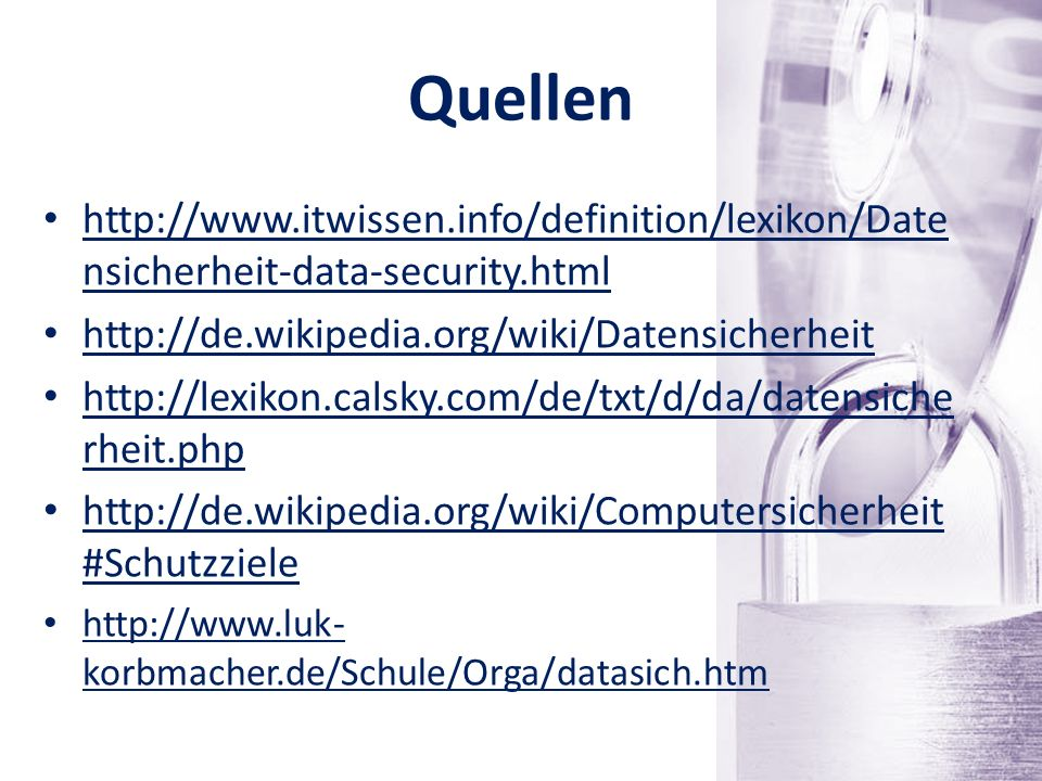 Quellen http://www.itwissen.info/definition/lexikon/Datensicherheit-data-security.html. http://de.wikipedia.org/wiki/Datensicherheit