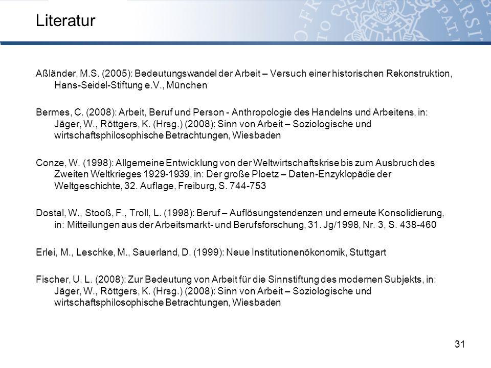 Literatur Aßländer, M.S. (2005): Bedeutungswandel der Arbeit – Versuch einer historischen Rekonstruktion, Hans-Seidel-Stiftung e.V., München.