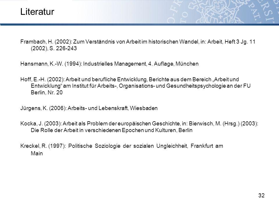 Literatur Frambach, H. (2002): Zum Verständnis von Arbeit im historischen Wandel, in: Arbeit, Heft 3 Jg. 11 (2002), S. 226-243.