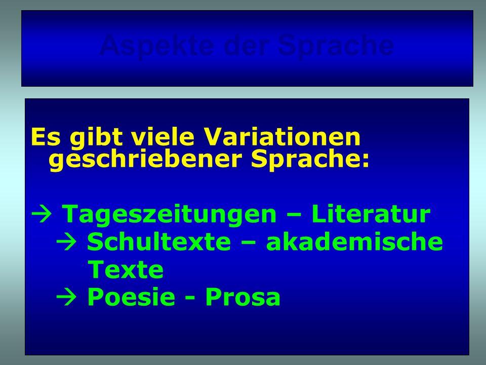 Aspekte der Sprache Es gibt viele Variationen geschriebener Sprache: