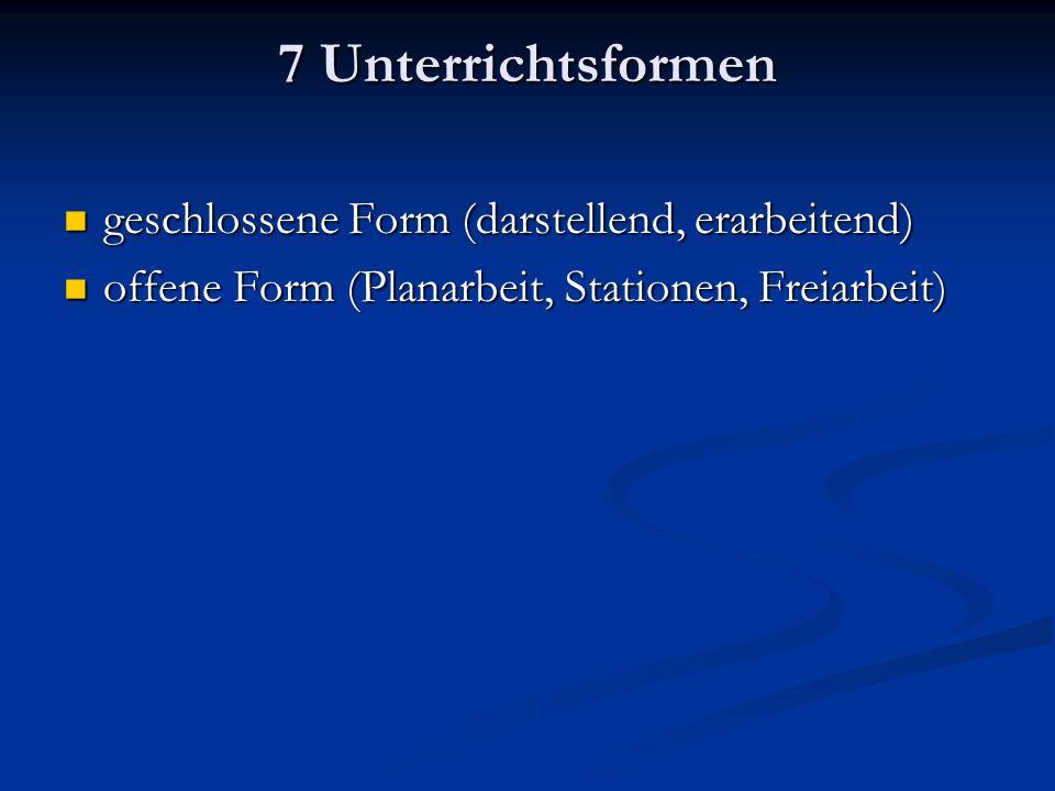 7 Unterrichtsformen geschlossene Form (darstellend, erarbeitend)