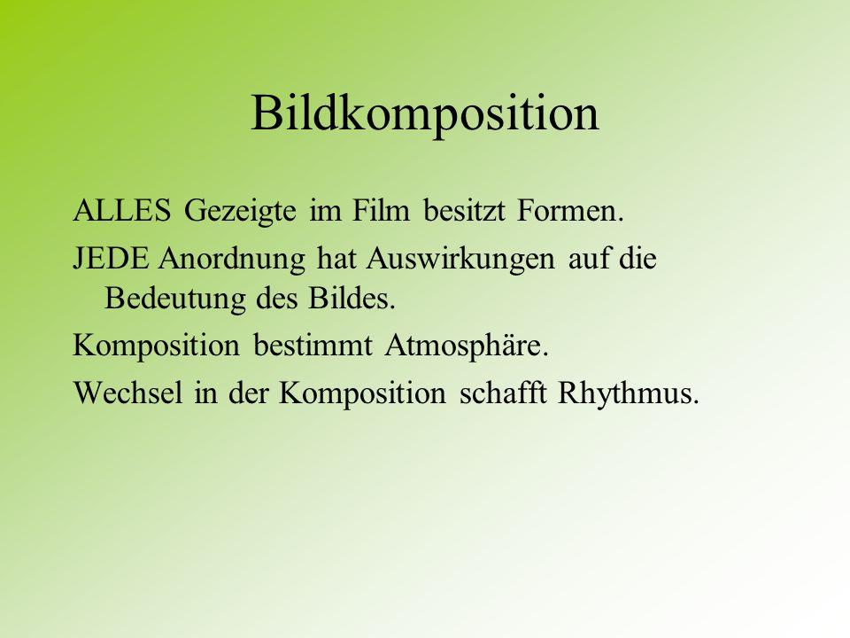 Bildkomposition ALLES Gezeigte im Film besitzt Formen.