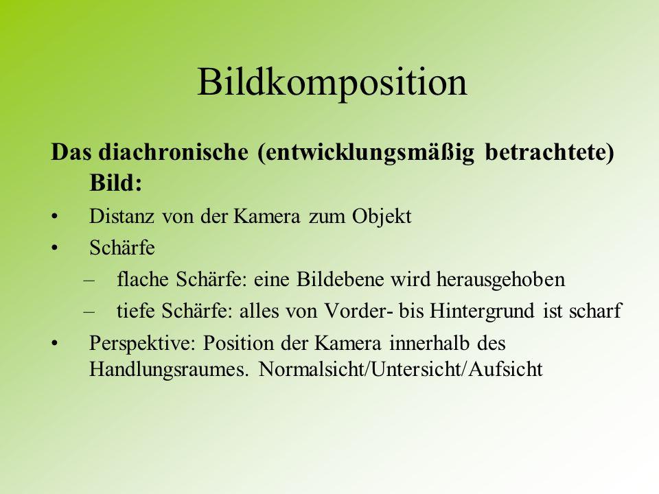 Bildkomposition Das diachronische (entwicklungsmäßig betrachtete) Bild: Distanz von der Kamera zum Objekt.