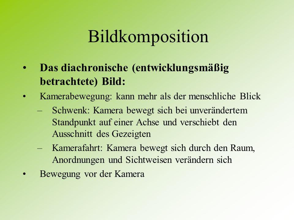 Bildkomposition Das diachronische (entwicklungsmäßig betrachtete) Bild: Kamerabewegung: kann mehr als der menschliche Blick.