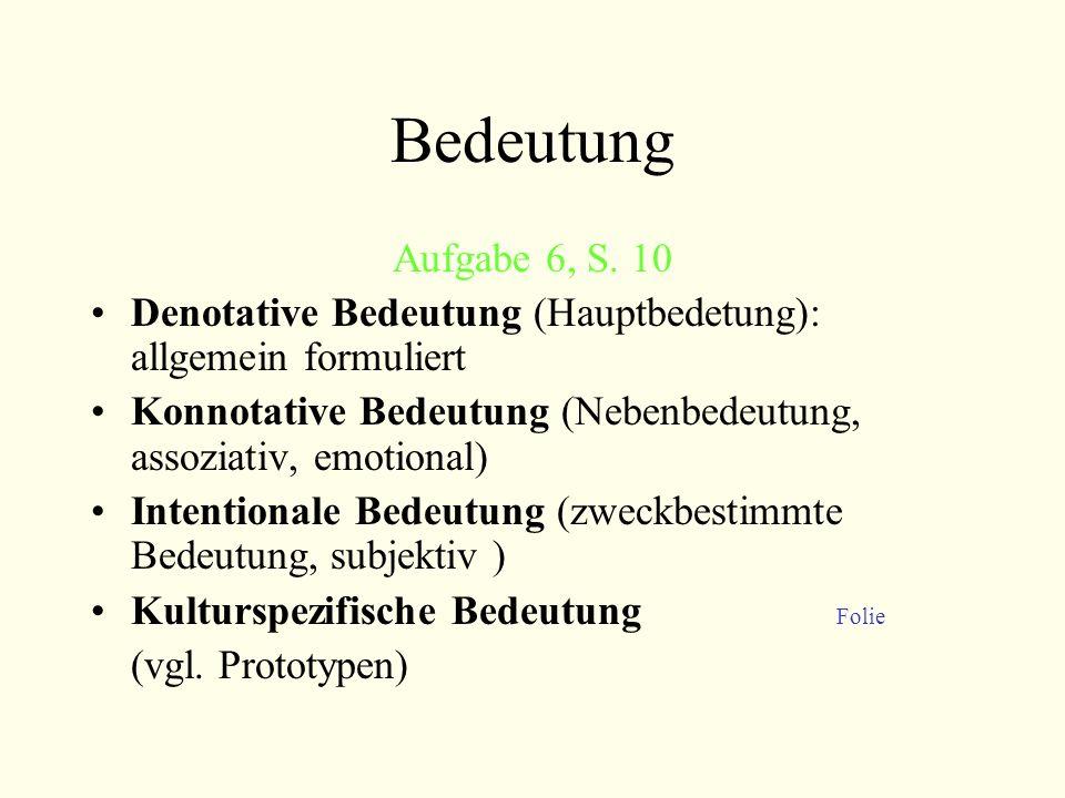 Bedeutung Aufgabe 6, S. 10. Denotative Bedeutung (Hauptbedetung): allgemein formuliert.