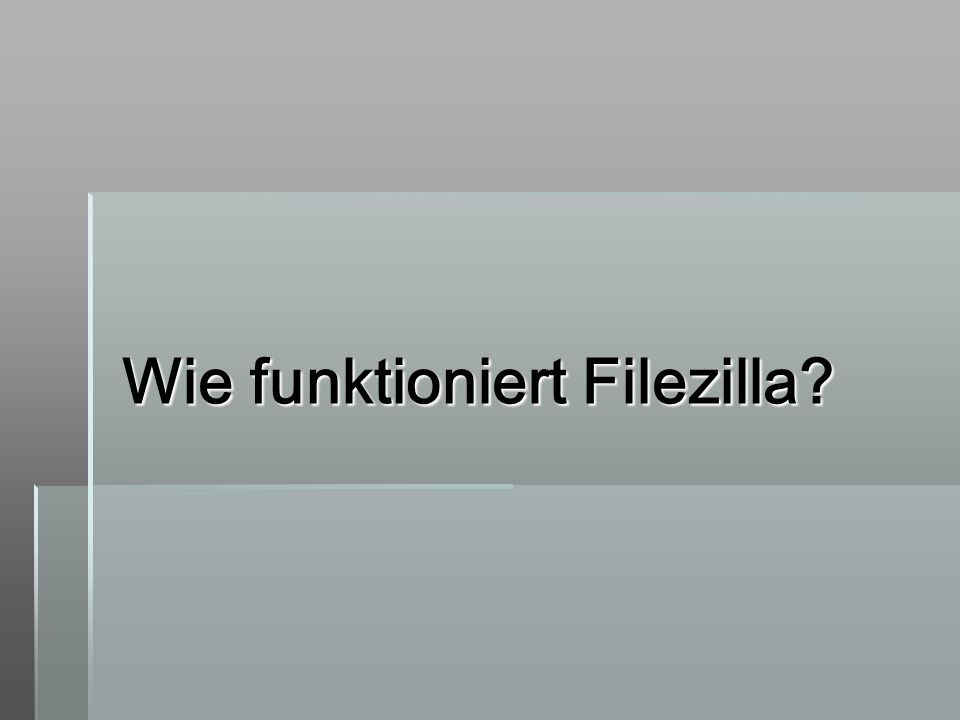 Wie funktioniert Filezilla