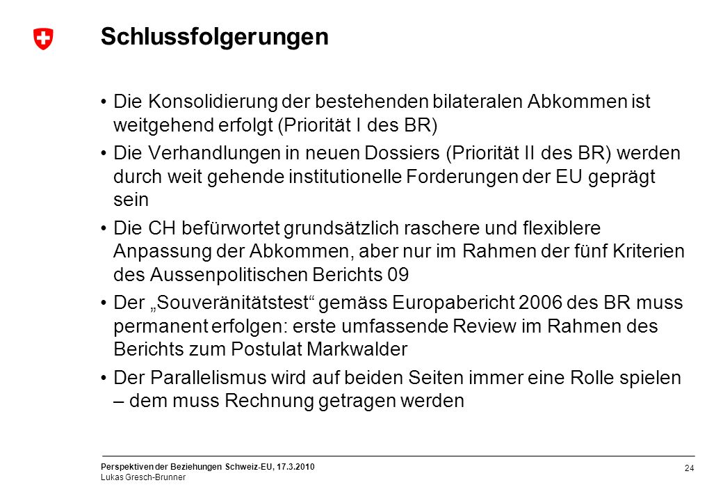 Schlussfolgerungen Die Konsolidierung der bestehenden bilateralen Abkommen ist weitgehend erfolgt (Priorität I des BR)