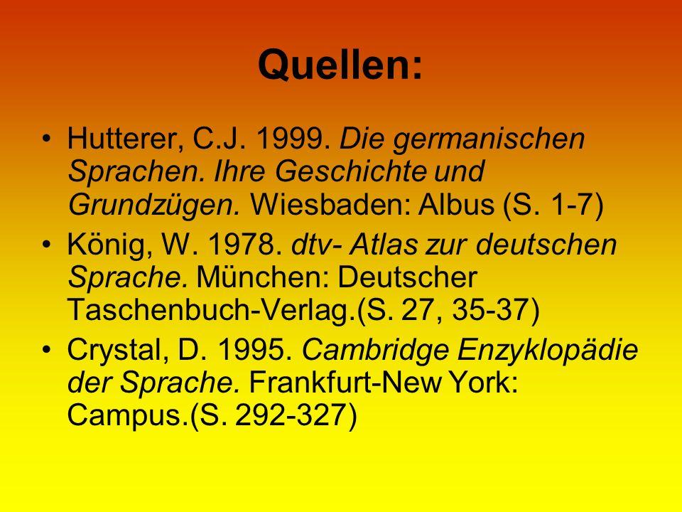 Quellen: Hutterer, C.J. 1999. Die germanischen Sprachen. Ihre Geschichte und Grundzügen. Wiesbaden: Albus (S. 1-7)