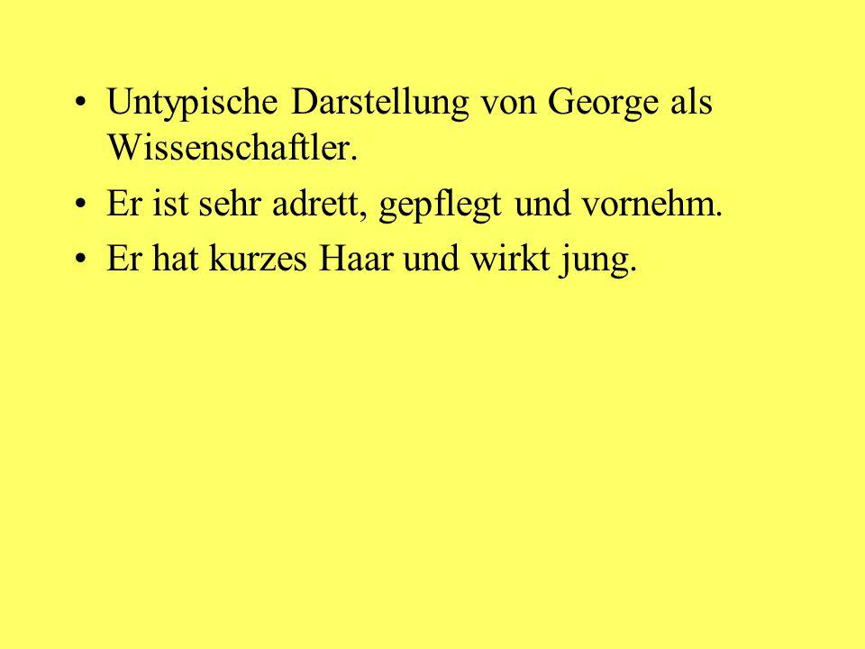 Untypische Darstellung von George als Wissenschaftler.