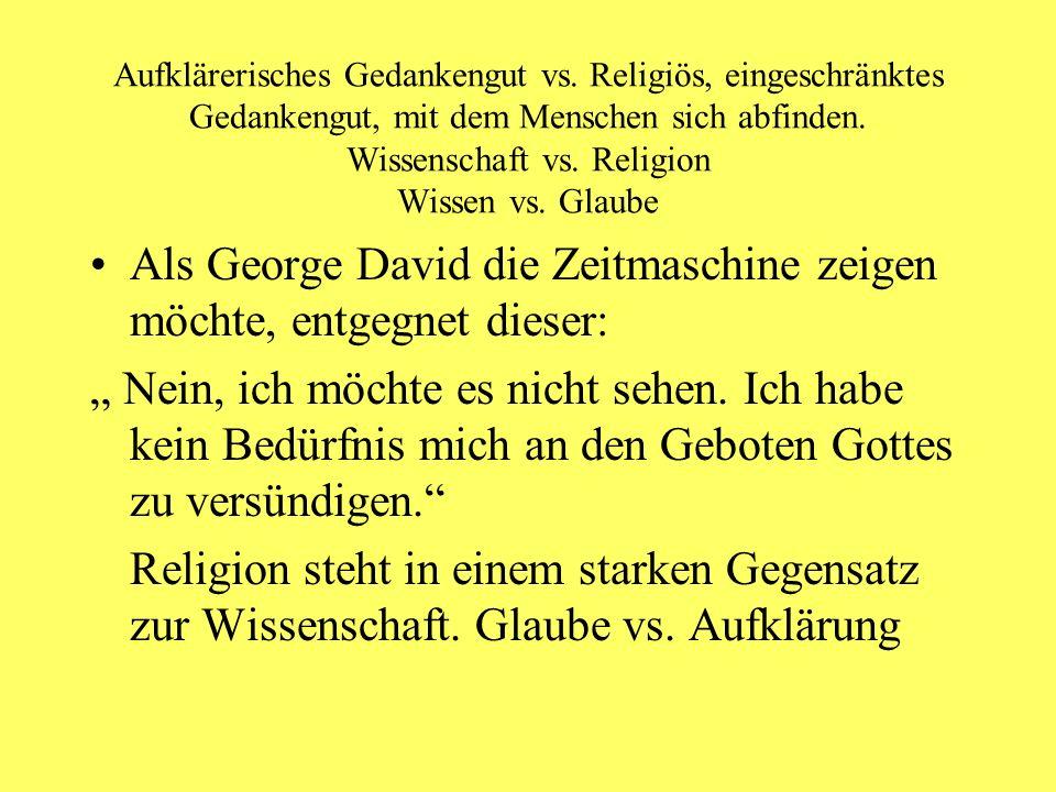 Als George David die Zeitmaschine zeigen möchte, entgegnet dieser: